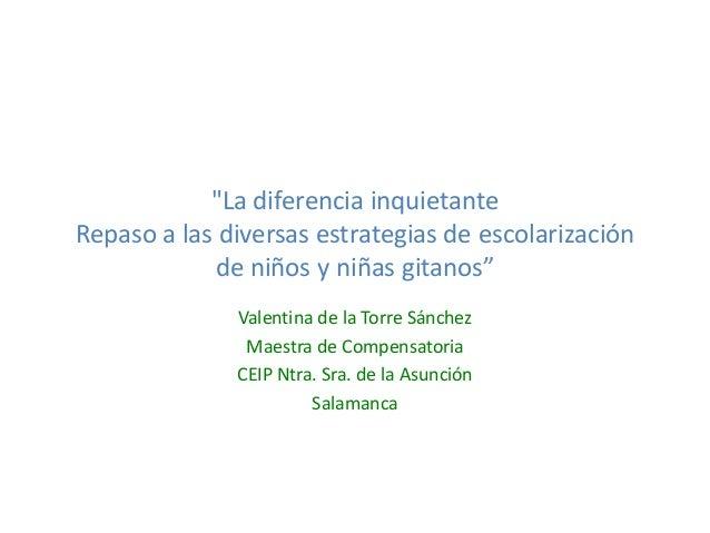 """""""La diferencia inquietante Repaso a las diversas estrategias de escolarización de niños y niñas gitanos"""" Valentina de la T..."""