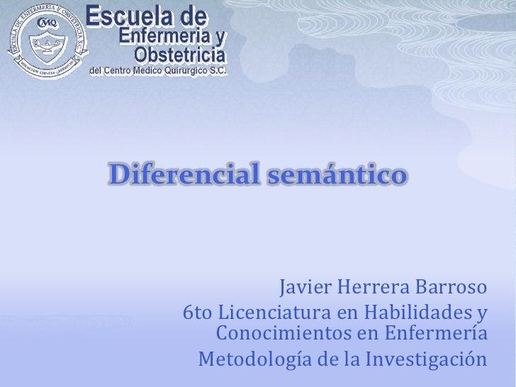 Diferencial semántico<br />Javier Herrera Barroso<br />6to Licenciatura en Habilidades y Conocimientos en Enfermería <br /...