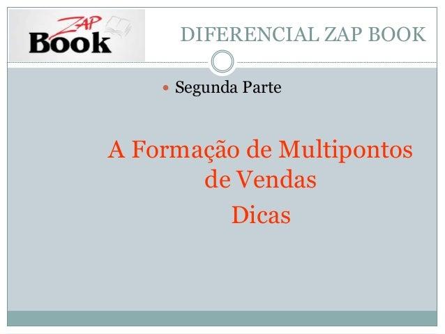 DIFERENCIAL ZAP BOOK   Segunda Parte  A Formação de Multipontos  de Vendas  Dicas