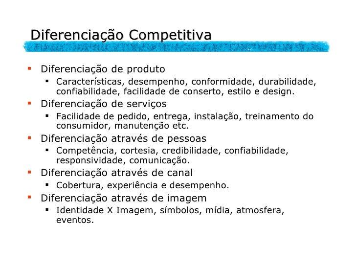 Diferenciação Competitiva <ul><li>Diferenciação de produto </li></ul><ul><ul><li>Características, desempenho, conformidade...