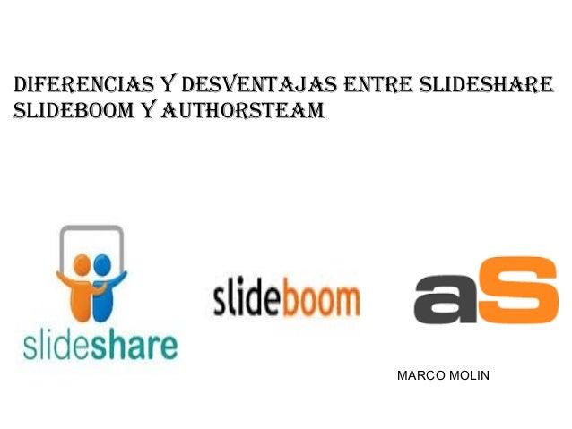 DIFERENCIAS Y DESVENTAJAS ENTRE SLIDESHARE SLIDEBOOM Y AUTHORSTEAM MARCO MOLIN