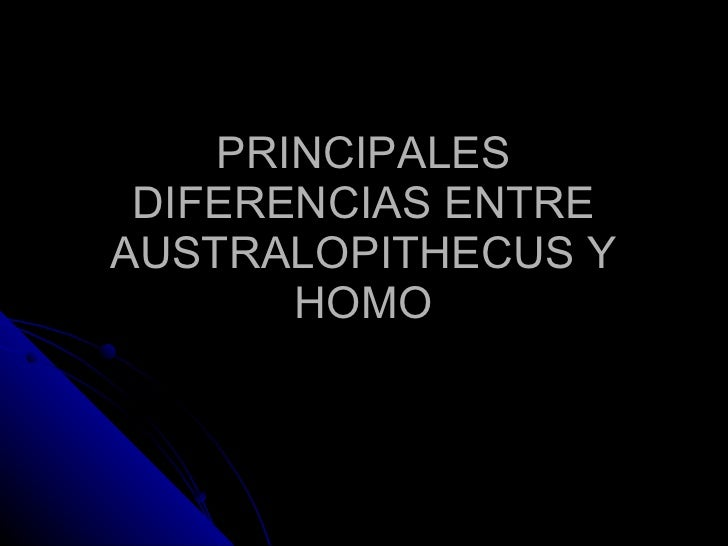 PRINCIPALES DIFERENCIAS ENTRE AUSTRALOPITHECUS Y HOMO