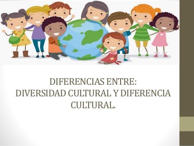 Diferencias entre diversidad cultural y diferencia cultural for Diferencia entre yeso y escayola