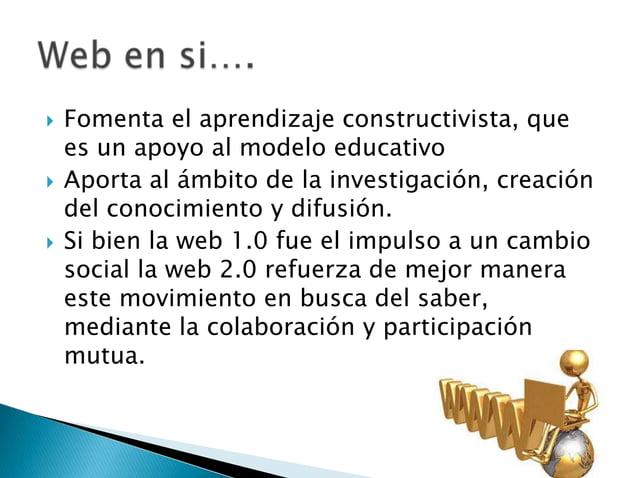  Fomenta el aprendizaje constructivista, quees un apoyo al modelo educativo Aporta al ámbito de la investigación, creaci...