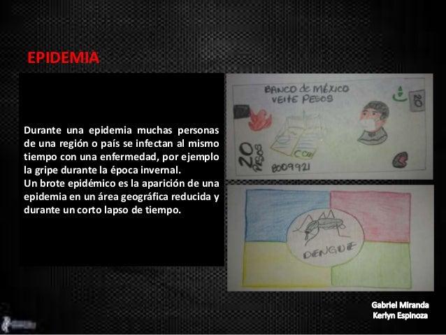 EPIDEMIA Durante una epidemia muchas personas de una región o país se infectan al mismo tiempo con una enfermedad, por eje...