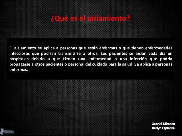 ¿Qué es el aislamiento? El aislamiento se aplica a personas que están enfermas o que tienen enfermedades infecciosas que p...