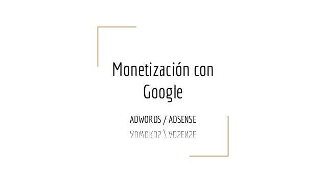 Monetización con Google ADWORDS / ADSENSE
