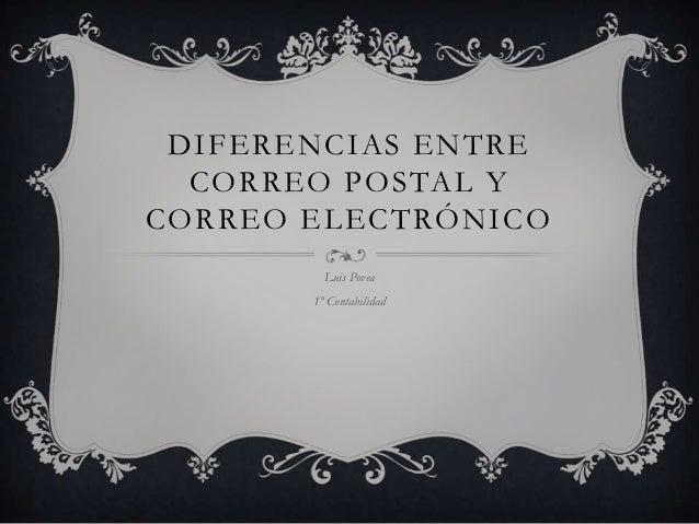 DIFERENCIAS ENTRE CORREO POSTAL Y CORREO ELECTRÓNICO Luis Povea  1º Contabilidad