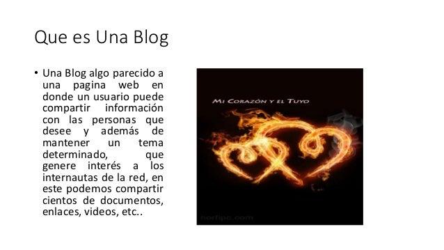 Que es Una Blog • Una Blog algo parecido a una pagina web en donde un usuario puede compartir información con las personas...