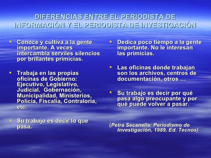 DIFERENCIAS ENTRE EL PERIODISTA DE INFORMACIÓN Y EL PERIODISTA DE INVESTIGACIÓN Conoce y cultiva a la gente        Dedic...