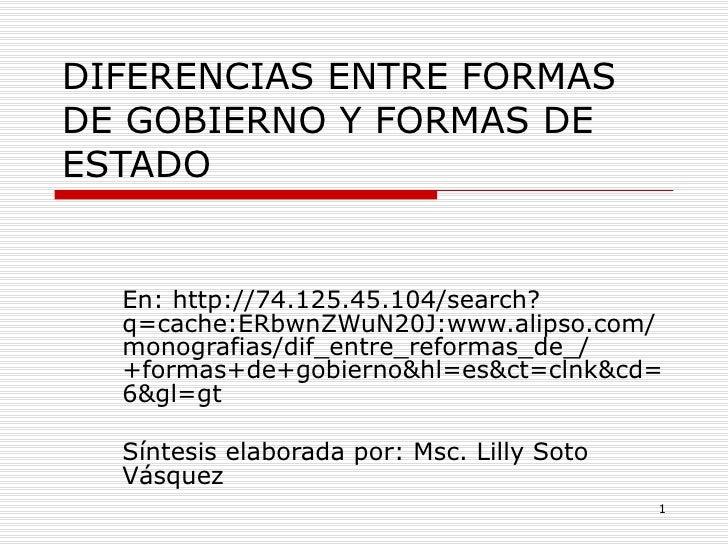DIFERENCIAS ENTRE FORMAS DE GOBIERNO Y FORMAS DE ESTADO En: http://74.125.45.104/search?q=cache:ERbwnZWuN20J:www.alipso.co...