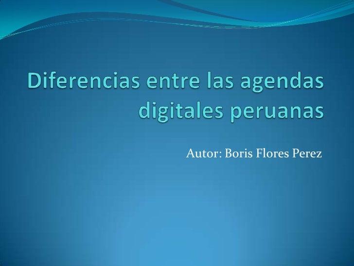 Diferencias entre las agendas digitales peruanas<br />Autor: Boris Flores Perez<br />