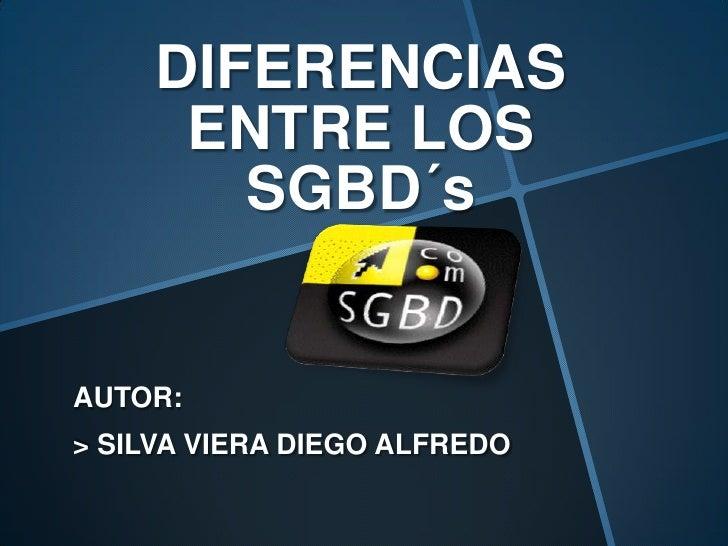 DIFERENCIAS      ENTRE LOS        SGBD´sAUTOR:> SILVA VIERA DIEGO ALFREDO