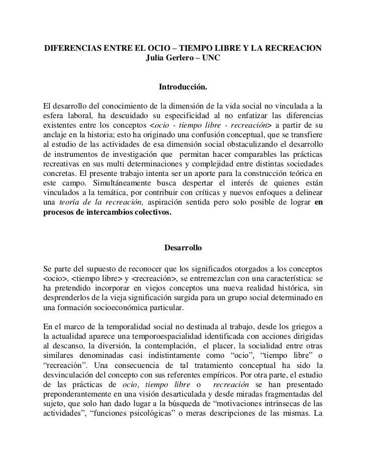 DIFERENCIAS ENTRE EL OCIO – TIEMPO LIBRE Y LA RECREACION <br />Julia Gerlero – UNC <br />Introducción.<br />El desarrollo ...