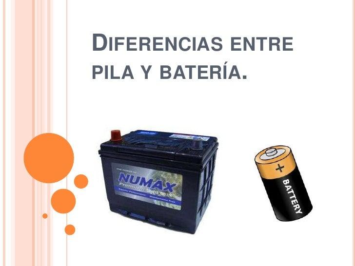 DIFERENCIAS ENTREPILA Y BATERÍA.