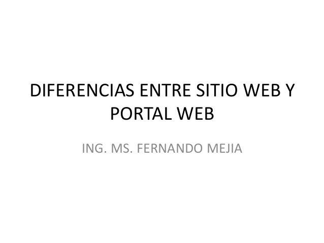 DIFERENCIAS ENTRE SITIO WEB YPORTAL WEBING. MS. FERNANDO MEJIA