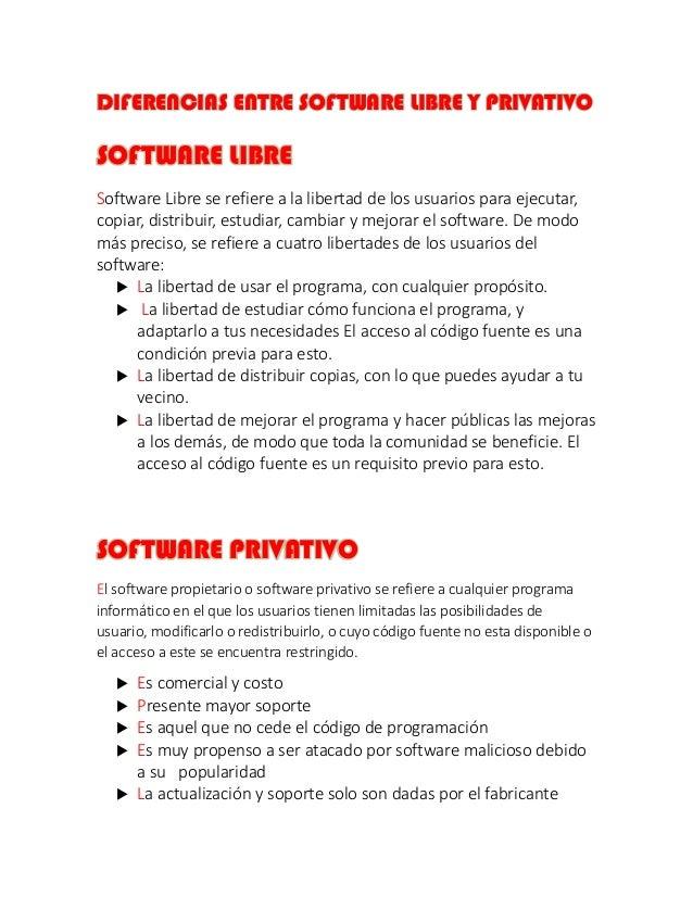 DIFERENCIAS ENTRE SOFTWARE LIBRE Y PRIVATIVO SOFTWARE LIBRE Software Libre se refiere a la libertad de los usuarios para e...