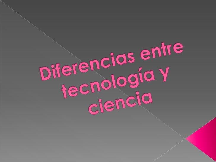 Diferencias entre tecnología y ciencia <br />