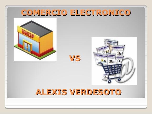 COMERCIO ELECTRONICO        VS  ALEXIS VERDESOTO