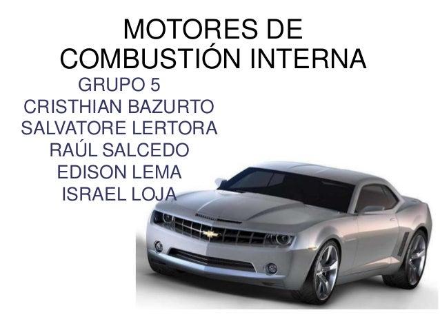 MOTORES DE   COMBUSTIÓN INTERNA      GRUPO 5CRISTHIAN BAZURTOSALVATORE LERTORA  RAÚL SALCEDO   EDISON LEMA    ISRAEL LOJA
