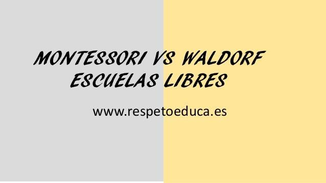 MONTESSORI VS WALDORF ESCUELAS LIBRES www.respetoeduca.es