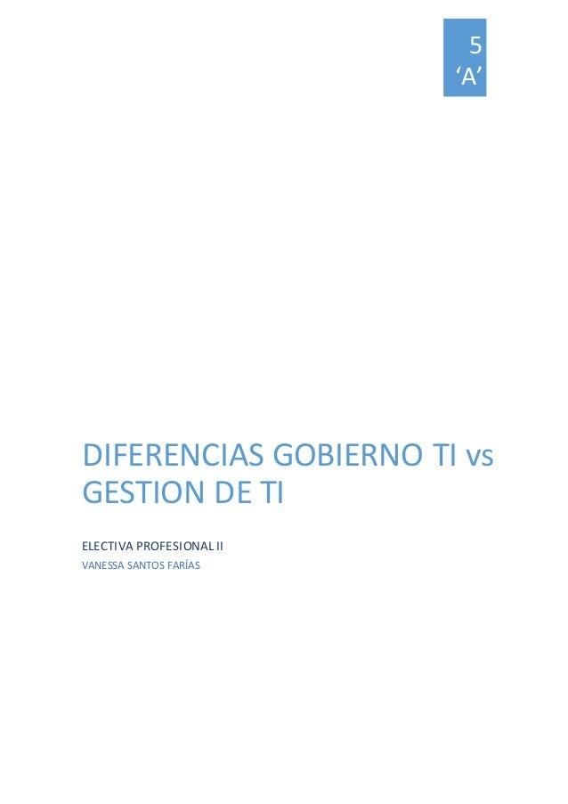 5  'A'  DIFERENCIAS GOBIERNO TI vs  GESTION DE TI  ELECTIVA PROFESIONAL II  VANESSA SANTOS FARÍAS