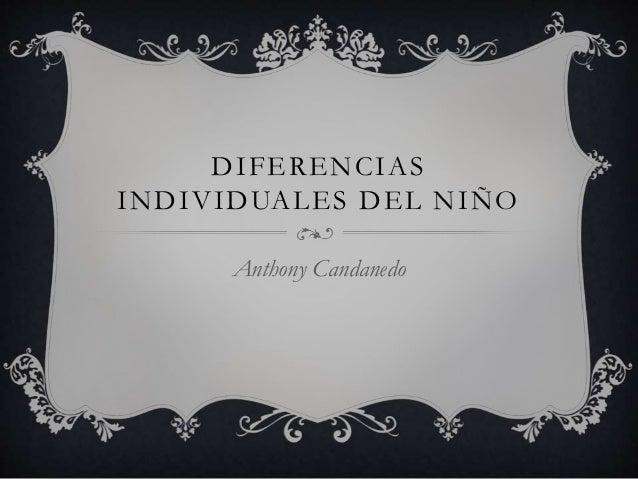 DIFERENCIAS INDIVIDUALES DEL NIÑO Anthony Candanedo