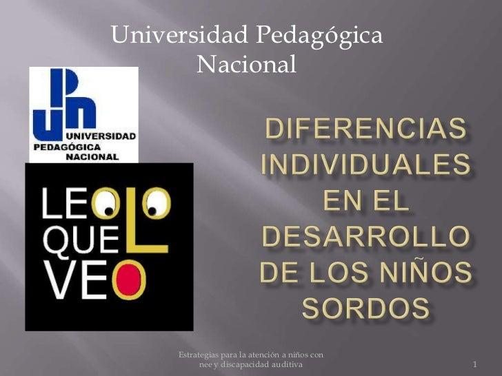 Estrategias para la atención a niños con nee y discapacidad auditiva<br />1<br />Universidad PedagógicaNacional<br />Difer...