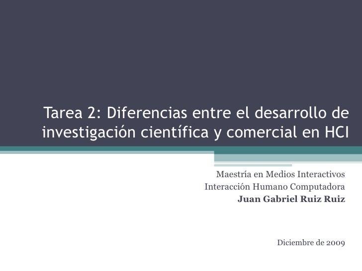 Tarea 2: Diferencias entre el desarrollo de investigación científica y comercial en HCI Maestría en Medios Interactivos In...
