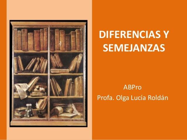 DIFERENCIAS YSEMEJANZASABProProfa. Olga Lucía Roldán