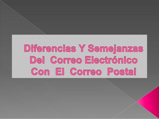 Los dos son correos  Funcionan como servicio de emisor y receptor  Los dos tienen un destinatario  El usuario interactú...