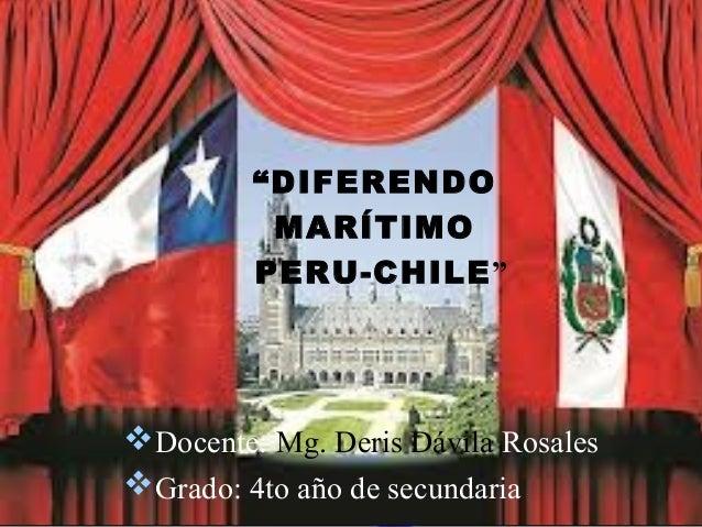 """DIFERENDO          MARÍTIMO         PERU-CHILE""Docente: Mg. Deris Dávila RosalesGrado: 4to año de secundaria"