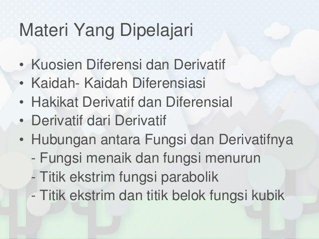 Materi Yang Dipelajari•   Kuosien Diferensi dan Derivatif•   Kaidah- Kaidah Diferensiasi•   Hakikat Derivatif dan Diferens...