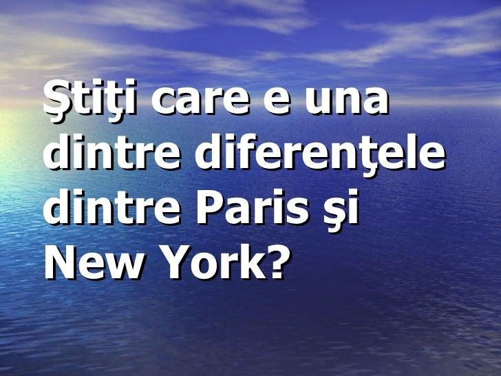 Ştiţi care e una dintre diferenţele dintre  Paris  şi  New York?