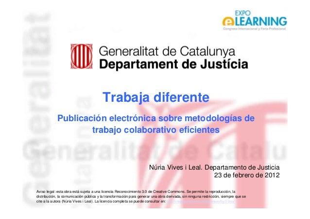 1 Trabaja diferente Publicación electrónica sobre metodologías de trabajo colaborativo eficientes Núria Vives i Leal. Depa...
