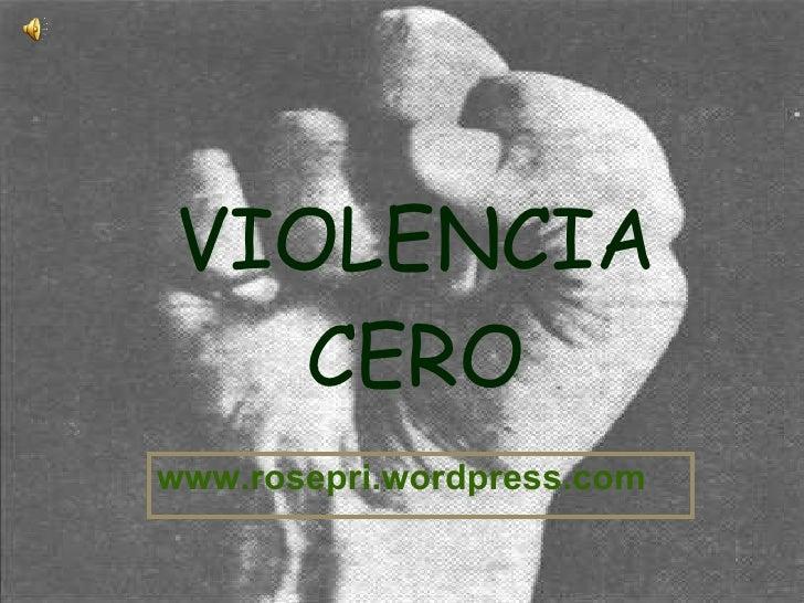 VIOLENCIA CERO www.rosepri.wordpress.com