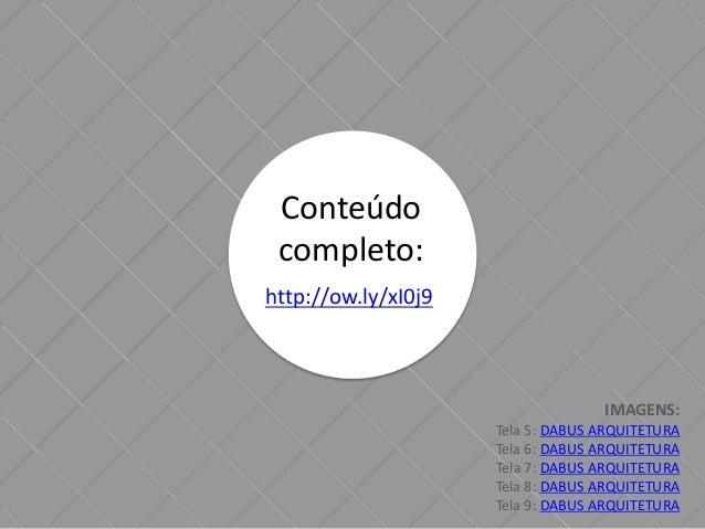 Conteúdo  completo:  http://ow.ly/xI0j9  IMAGENS:  Tela 5: DABUS ARQUITETURA  Tela 6: DABUS ARQUITETURA  Tela 7: DABUS ARQ...