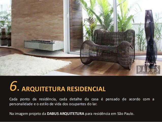 6. ARQUITETURA RESIDENCIAL  Cada ponto da residência, cada detalhe da casa é pensado de acordo com a  personalidade e o es...