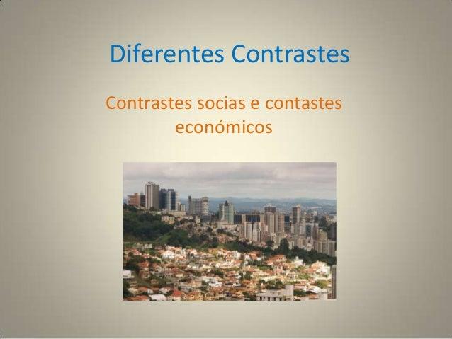 Diferentes Contrastes Contrastes socias e contastes económicos