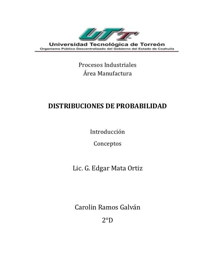 Procesos Industriales         Área ManufacturaDISTRIBUCIONES DE PROBABILIDAD            Introducción             Conceptos...