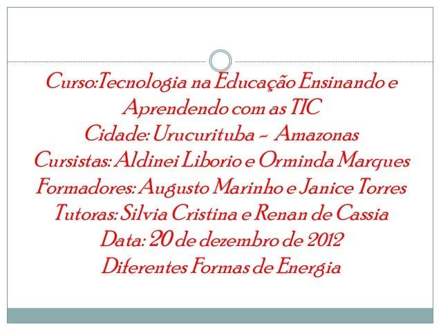 Curso:Tecnologia na Educação Ensinando e            Aprendendo com as TIC      Cidade: Urucurituba - AmazonasCursistas: Al...
