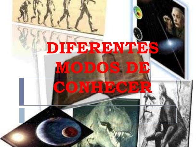 DIFERENTES MODOS DE CONHECER