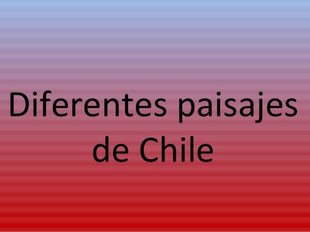 Diferentes paisajes de Chile