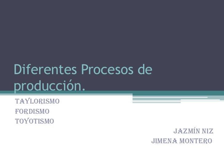 Diferentes Procesos de producción.<br />TAYLORISMO<br />FORDISMO<br />TOYOTISMO<br />                                     ...