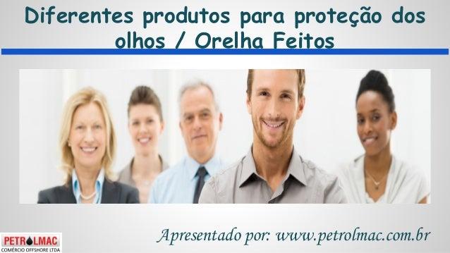 Diferentes produtos para proteção dos olhos / Orelha Feitos Apresentado por: www.petrolmac.com.br