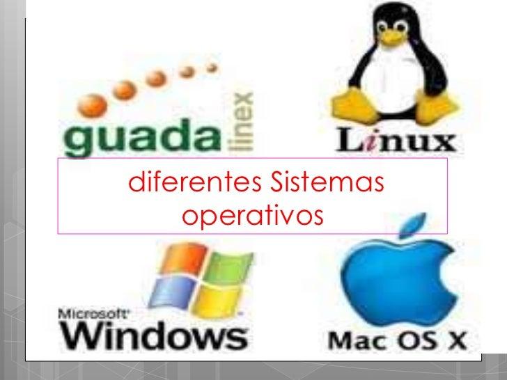 diferentes Sistemas    operativos