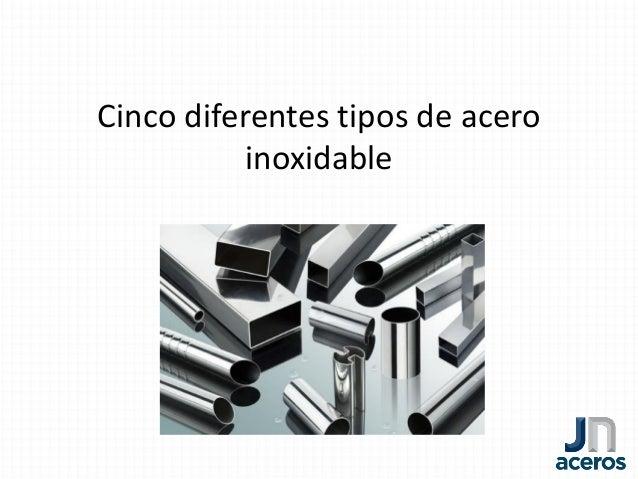Cinco diferentes tipos de acero inoxidable