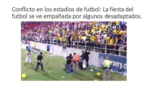 Conflicto en los estadios de futbol: La fiesta del futbol se ve empañada por algunos desadaptados.