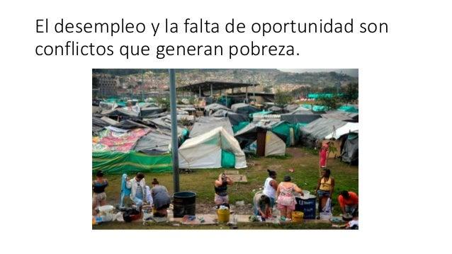 El desempleo y la falta de oportunidad son conflictos que generan pobreza.