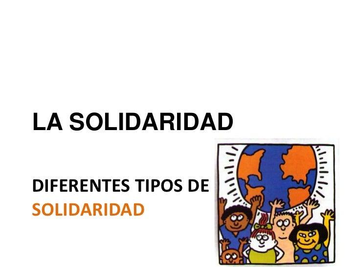 LA SOLIDARIDADDIFERENTES TIPOS DESOLIDARIDAD